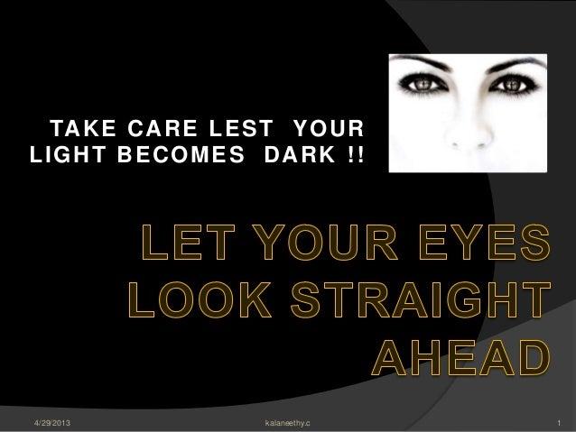 TAKE CARE LEST YOURLIGHT BECOMES DARK !!4/29/2013 1kalaneethy.c