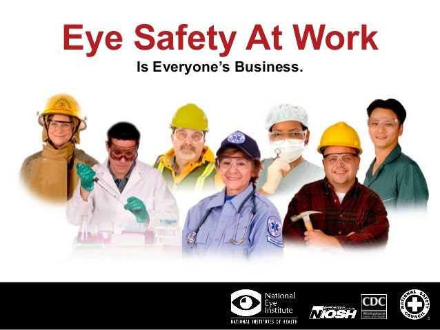Eye Safety At Work Is Everyone's Business.