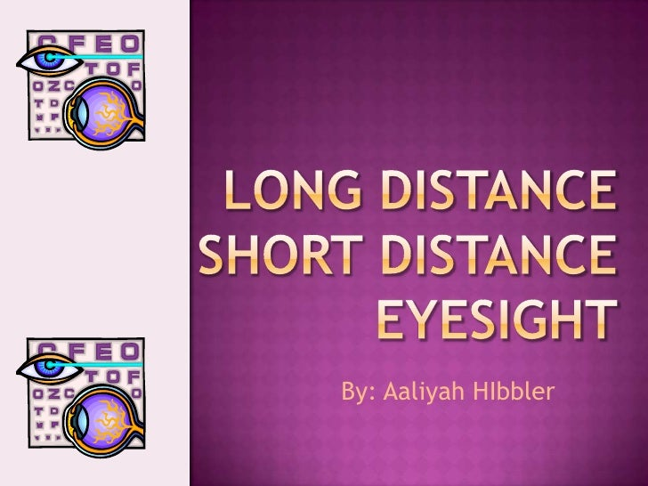 Long Distance Short Distanceeyesight<br />By: Aaliyah HIbbler<br />