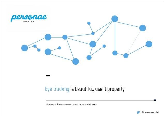 ▪ Livre  blanc  -‐    Personae  User  Lab ▪ 5/15/14 Nantes – Paris – www.personae-userlab.com Eye tracking is...