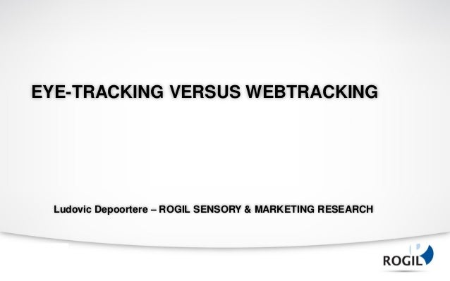 EYE-TRACKING VERSUS WEBTRACKING  Ludovic Depoortere – ROGIL SENSORY & MARKETING RESEARCH