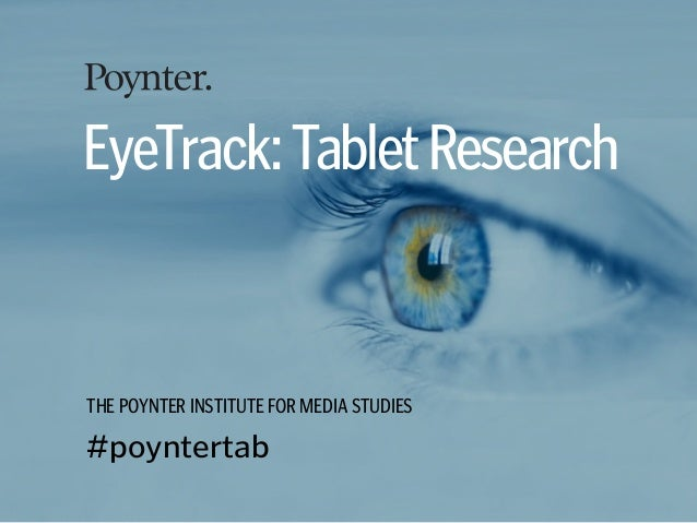 EyeTrack: Tablet ResearchTHE POYNTER INSTITUTE FOR MEDIA STUDIES#poyntertab