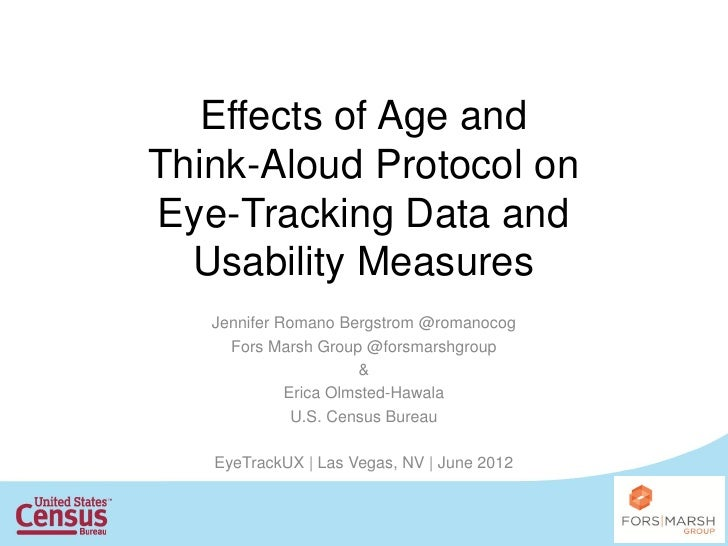 Effects of Age andThink-Aloud Protocol onEye-Tracking Data and  Usability Measures   Jennifer Romano Bergstrom @romanocog ...