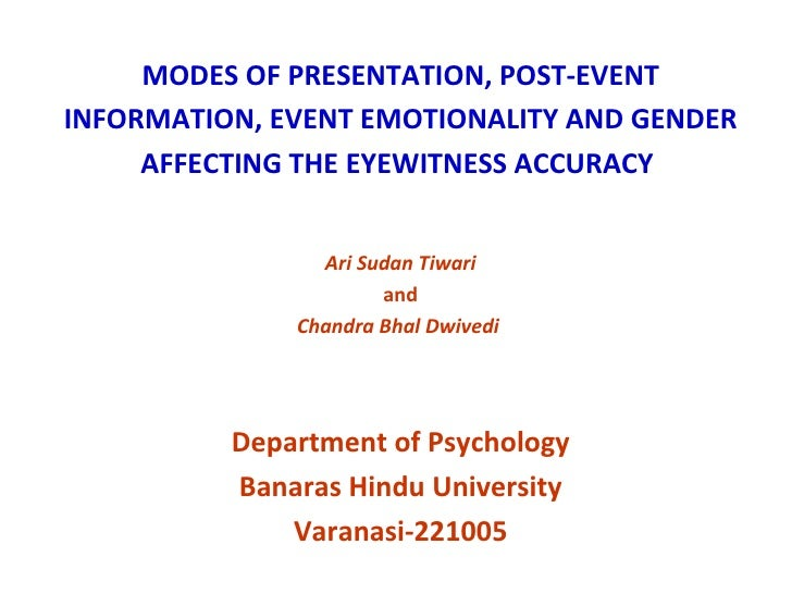 MODES OF PRESENTATION, POST-EVENT INFORMATION, EVENT EMOTIONALITY AND GENDER AFFECTING THE EYEWITNESS ACCURACY   Ari Sudan...