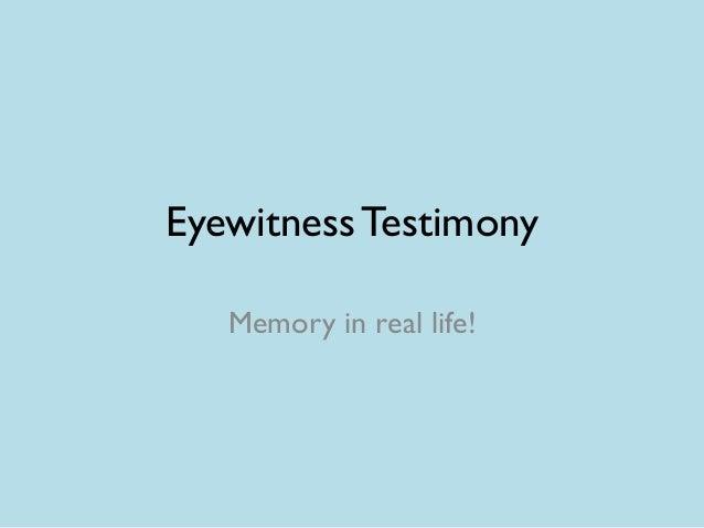Eyewitness Testimony   Memory in real life!