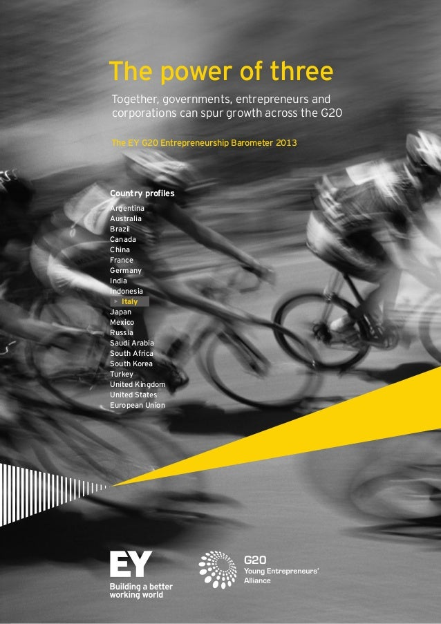 The power of three Together, governments, entrepreneurs and corporations can spur growth across the G20 The EY G20 Entrepr...