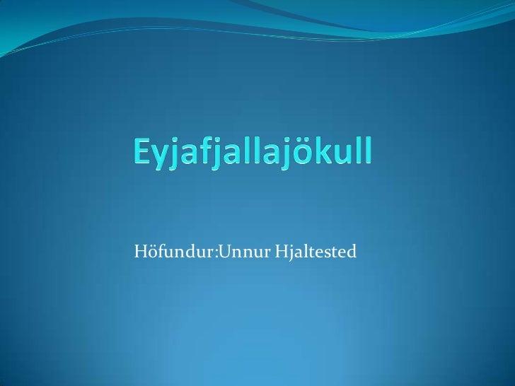 Eyjafjallajökull<br />Höfundur:Unnur Hjaltested<br />