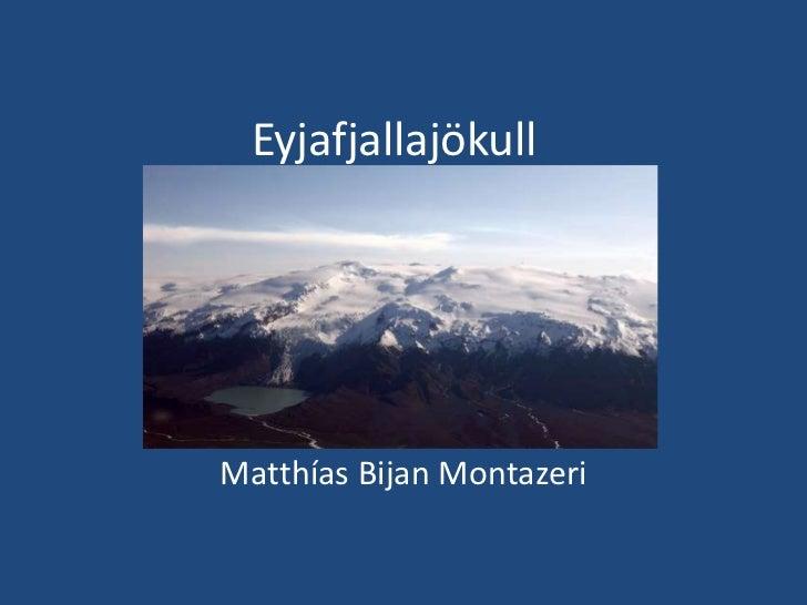 Eyjafjallajökull<br />Matthías BijanMontazeri<br />