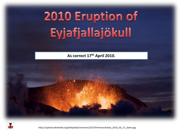 2010 Eruption of Eyjafjallajökull<br />As correct 17th April 2010.<br />http://upload.wikimedia.org/wikipedia/commons/3/37...