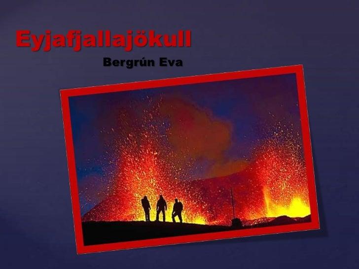 Eyjafjallajökull<br />Bergrún Eva<br />