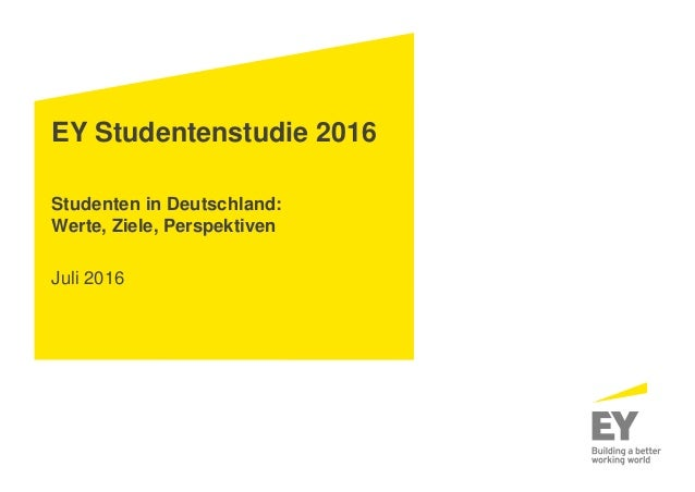EY Studentenstudie 2016 Studenten in Deutschland: Werte, Ziele, Perspektiven Juli 2016
