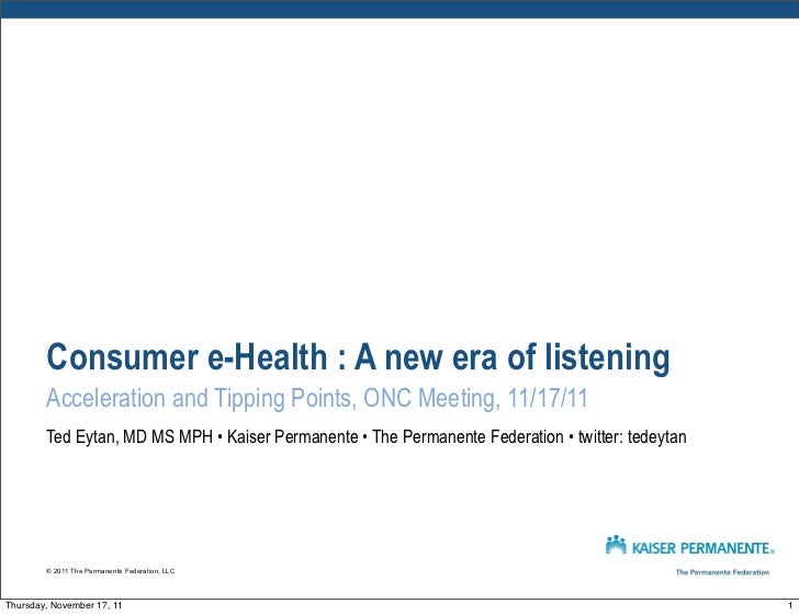 Consumer e-Health : A new era of listening        Acceleration and Tipping Points, ONC Meeting, 11/17/11        Ted Eytan,...