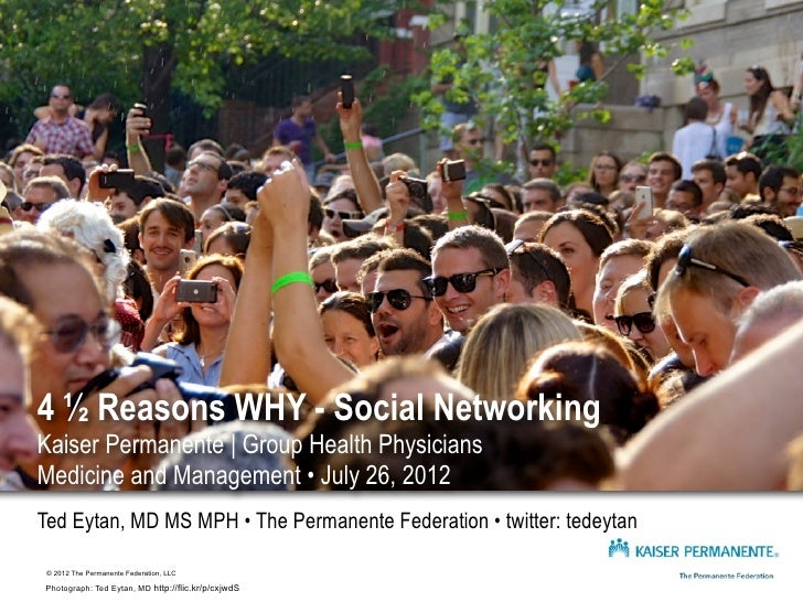 4 ½ Reasons WHY - Social NetworkingKaiser Permanente | Group Health PhysiciansMedicine and Management • July 26, 2012Ted E...
