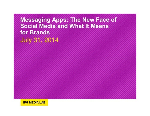 Messaging Apps: The New Face of Social Media and What It Means for Brands July 31, 2014