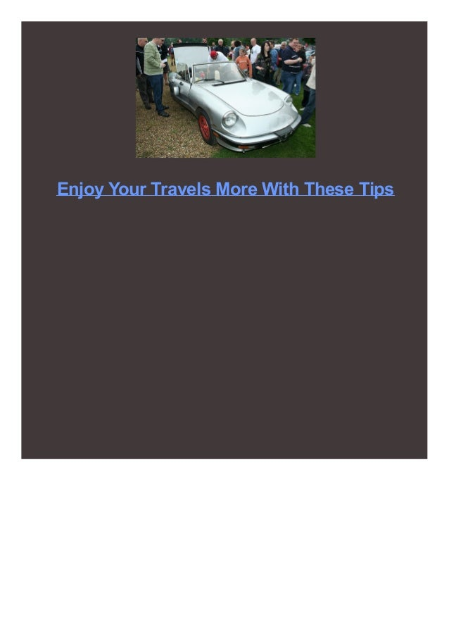 Enjoy Your Travels More With These Tips