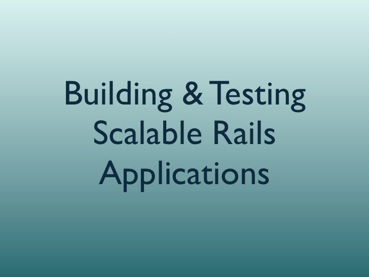 Building & Testing  Scalable Rails  Applications