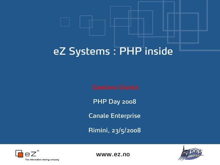 eZ Systems : PHP inside          Gaetano Giunta         PHP Day 2008        Canale Enterprise        Rimini, 23/5/2008    ...