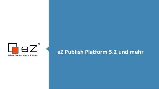 Where Content Means Business  eZ Publish Platform 5.2 und mehr