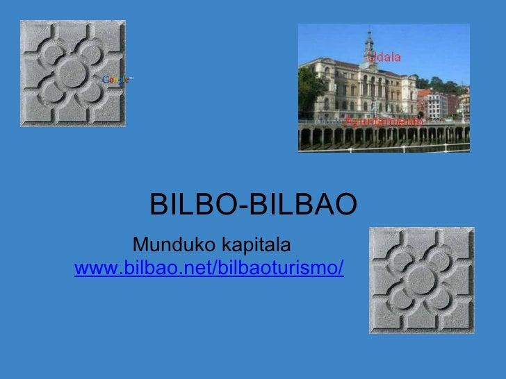 BILBO-BILBAO Munduko kapitala www.bilbao.net/bilbaoturismo/