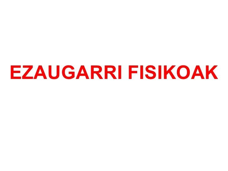 EZAUGARRI FISIKOAK