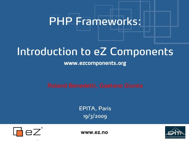 PHP Frameworks:  Introduction to eZ Components           www.ezcomponents.org         Roland Benedetti, Gaetano Giunta    ...