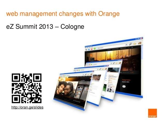 web management changes with OrangeeZ Summit 2013 – Cologne http://oran.ge/slides