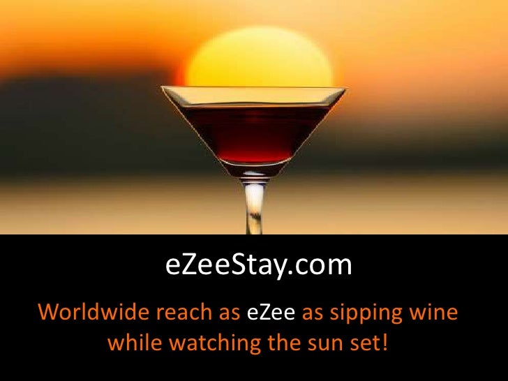 eZeeStay.com<br />Worldwide reach as eZeeas sipping wine while watching the sun set!<br />