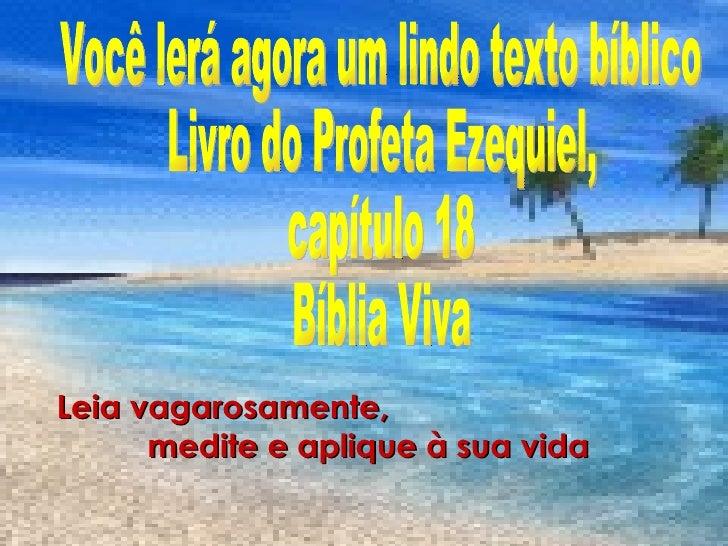 Leia vagarosamente,  medite e aplique à sua vida Você lerá agora um lindo texto bíblico Livro do Profeta Ezequiel, capítul...