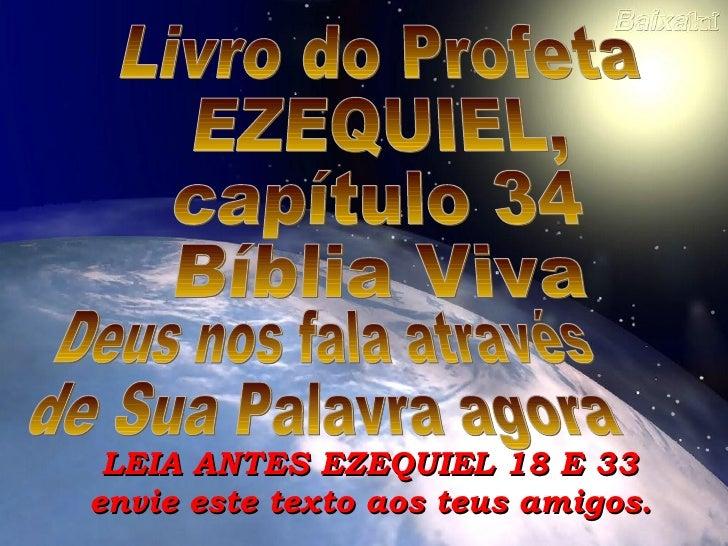 LEIA ANTES EZEQUIEL 18 E 33 envie este texto aos teus amigos. Deus nos fala através de Sua Palavra agora Livro do Profeta ...