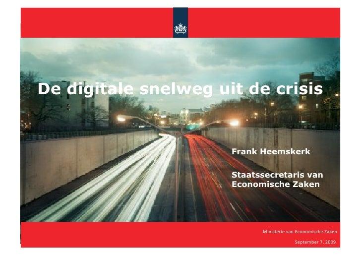 De digitale snelweg uit de crisis                         Frank Heemskerk                        Staatssecretaris van     ...