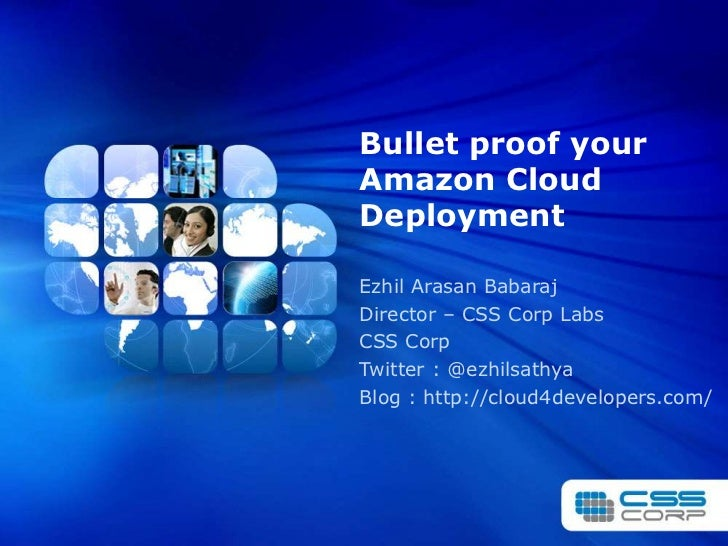 Bullet proof your Amazon Cloud Deployment<br />EzhilArasanBabaraj<br />Director – CSS Corp Labs<br />CSS Corp<br />Twitter...