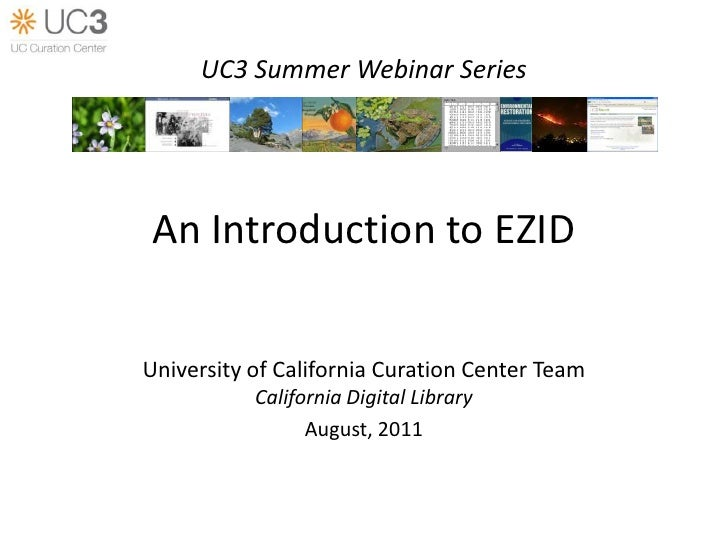 UC3 Summer Webinar Series<br />An Introduction to EZID<br />University of California Curation Center Team<br />California ...