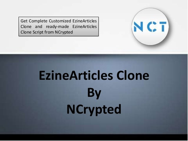 Get Complete Customized EzineArticles Clone and ready-made EzineArticles Clone Script from NCrypted  EzineArticles Clone B...