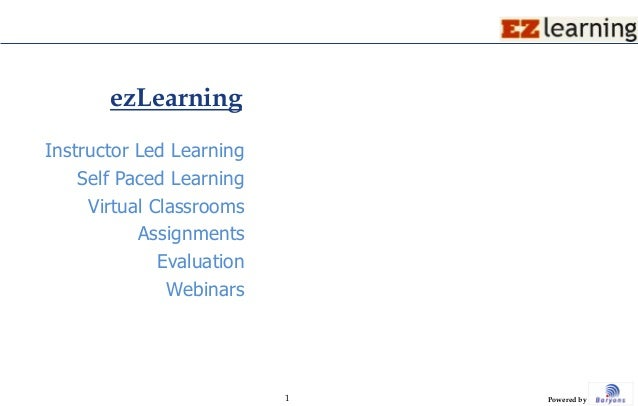 ezLearningInstructor Led Learning    Self Paced Learning     Virtual Classrooms           Assignments              Evaluat...