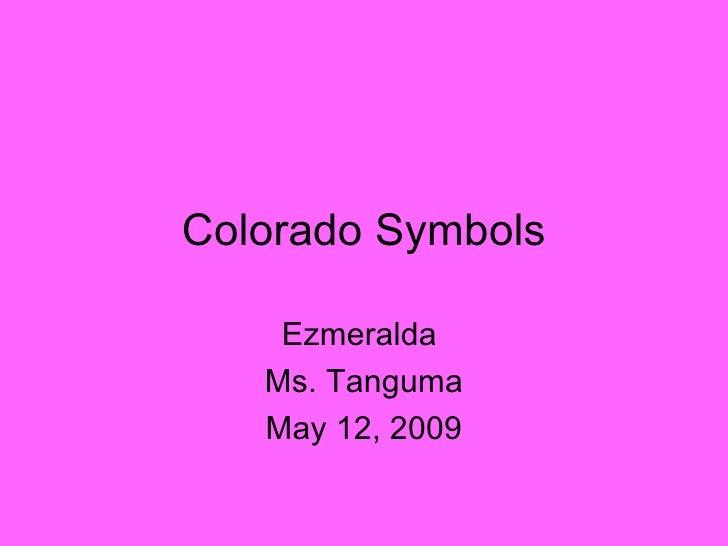 Colorado Symbols Ezmeralda  Ms. Tanguma May 12, 2009