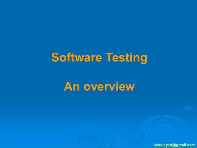 husainykn@gmail.com Software Testing An overview