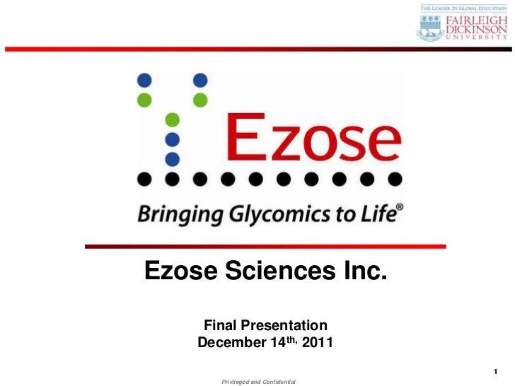 Ezose Sciences Inc.     Final Presentation    December 14th, 2011                                     1       Privileged a...