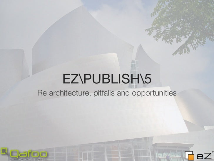 EZPUBLISH5Re architecture, pitfalls and opportunities