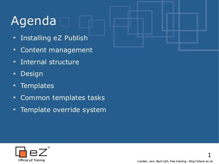 Agenda●    Installing eZ Publish●    Content management●    Internal structure●    Design●    Templates●    Common templat...