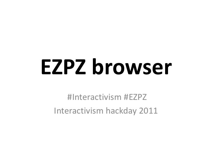 EZPZ browser<br /> #Interactivism #EZPZ<br />Interactivism hackday 2011<br />