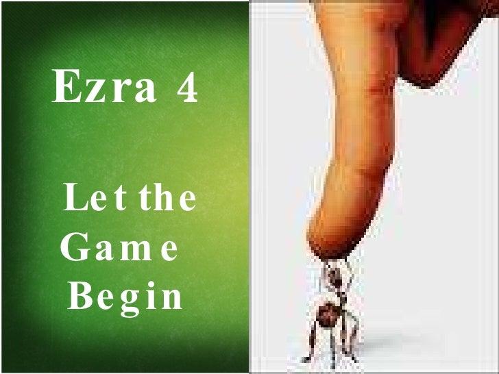 Ezra 4   Let the Game  Begin