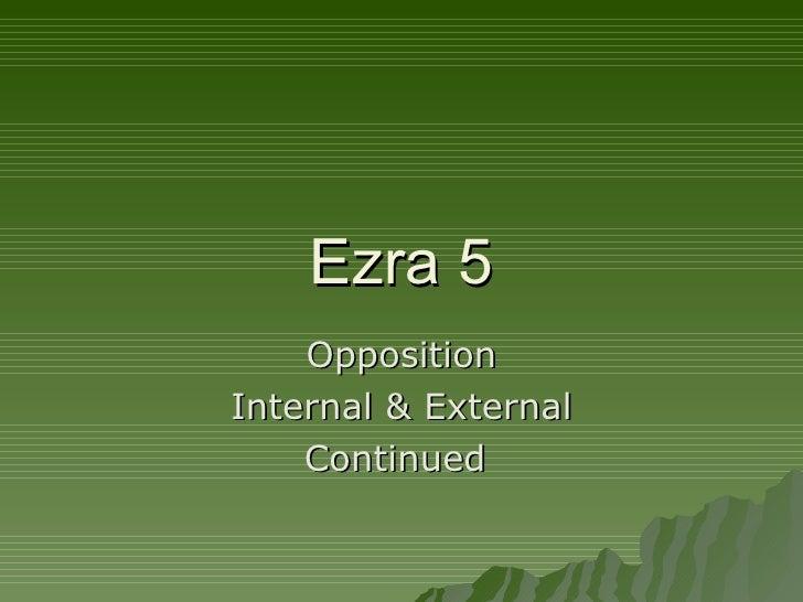 Ezra 5 Opposition Internal & External Continued
