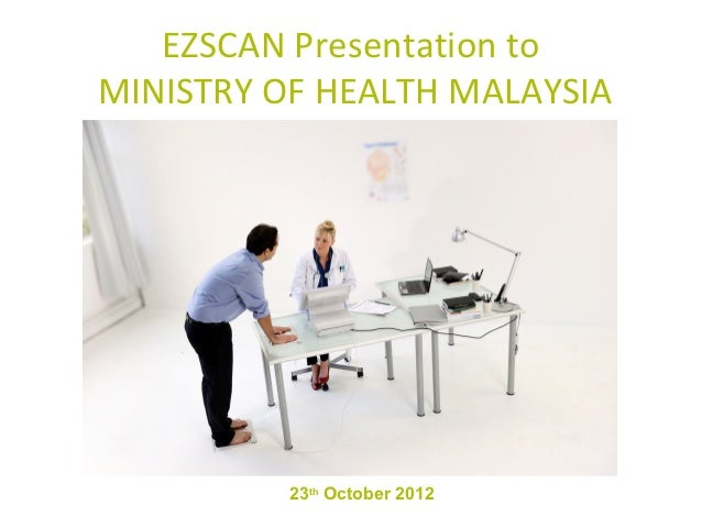 EZSCAN Presentation toMINISTRY OF HEALTH MALAYSIA          23th October 2012