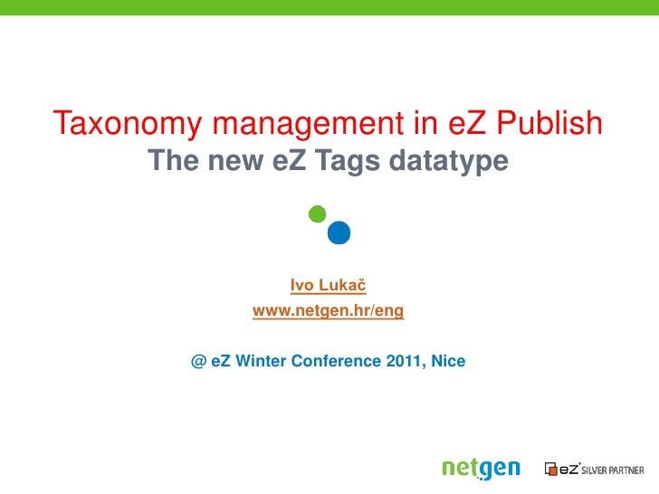 Taxonomy management in eZ PublishThe new eZ Tags datatype<br />Ivo Lukač<br />www.netgen.hr/eng<br />@ eZ Winter Conferenc...