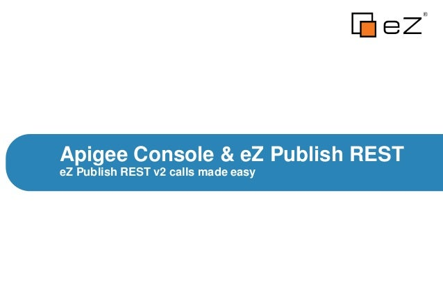 eZ Publish REST v2 calls made easyApigee Console & eZ Publish REST