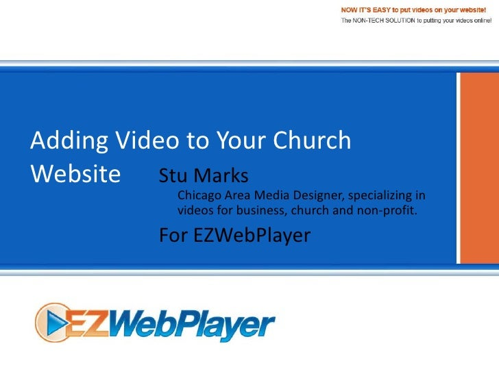 Adding Video to Your Church Website Stu Marks             Chicago Area Media Designer, specializing in             videos ...