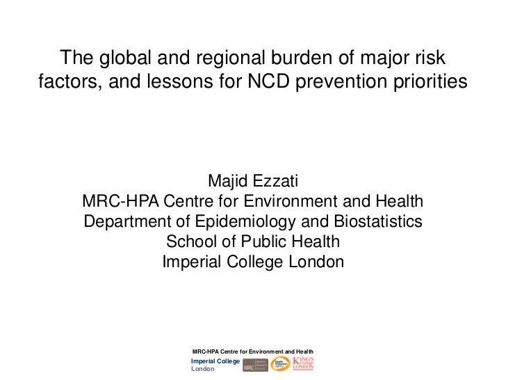 The global and regional burden of major riskfactors, and lessons for NCD prevention priorities                    Majid Ez...