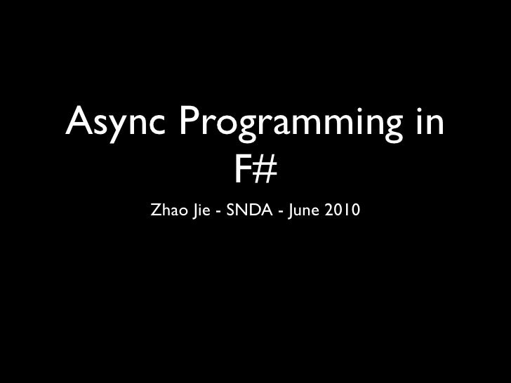 Async Programming in          F#     Zhao Jie - SNDA - June 2010