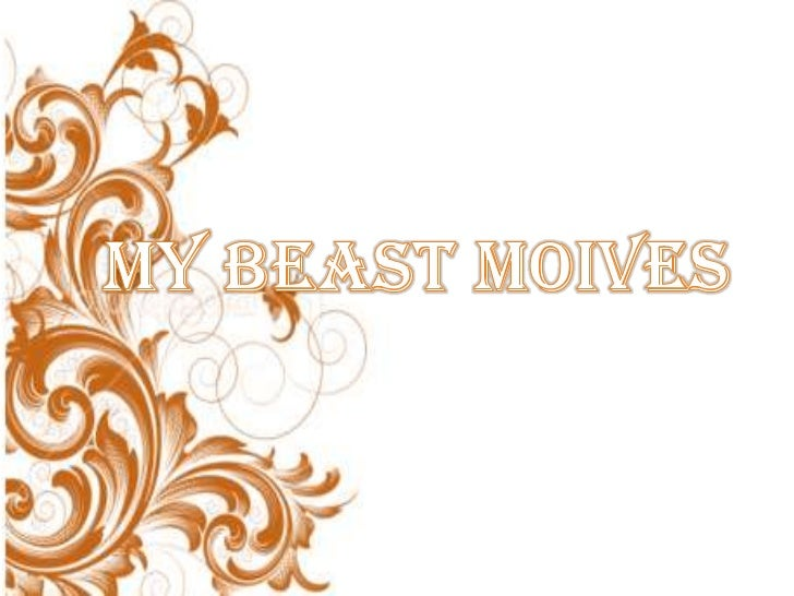 MY BEAST MOIVES<br />
