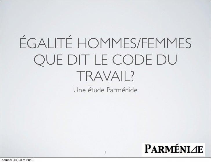 ÉGALITÉ HOMMES/FEMMES              QUE DIT LE CODE DU                    TRAVAIL?                         Une étude Parmén...